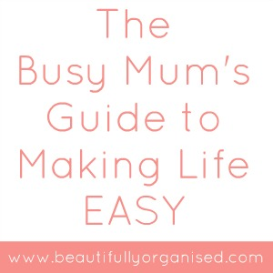 The Busy Mum's Guide To Making Life Easy
