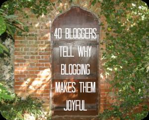 Blogging Joy - 40 Bloggers Share Why Blogging Makes Them Joyful