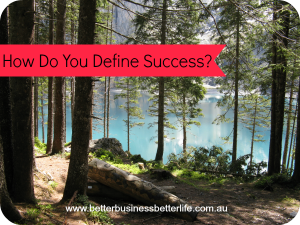 Definition Of Success - How Do You Define It?