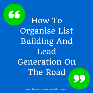 How To Organise Your List Building And Lead Generation While On The Road