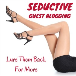 Seductive Guest Blogging 250