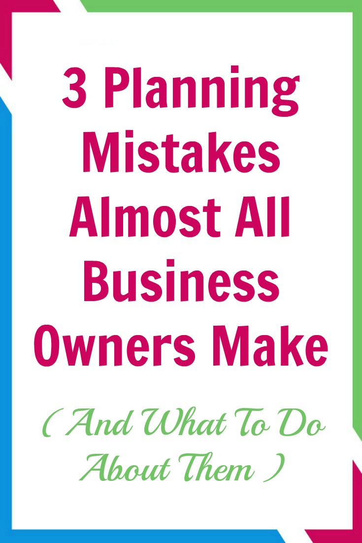 3 Planning Mistakes Almost All Business Owners Make