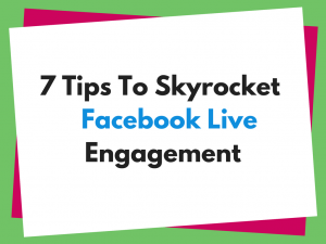 7 tips to skyrocket your Facebook Live engagement.